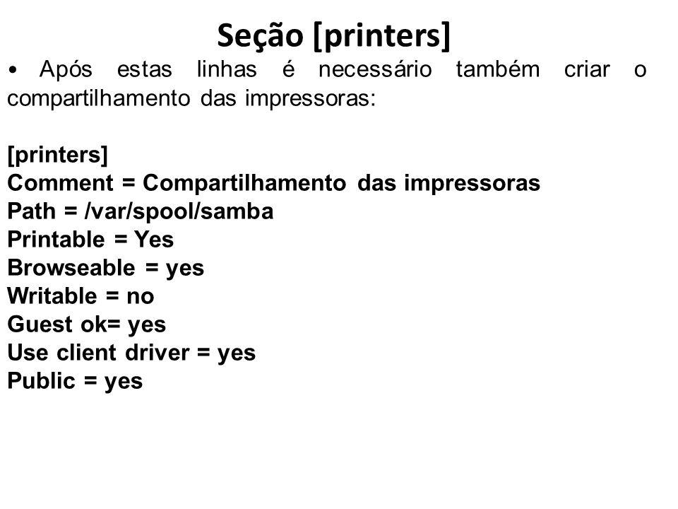 Seção [printers] Após estas linhas é necessário também criar o compartilhamento das impressoras: [printers]